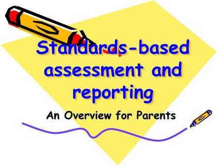 Standards-based assessment and reporting An Overview for Parents.