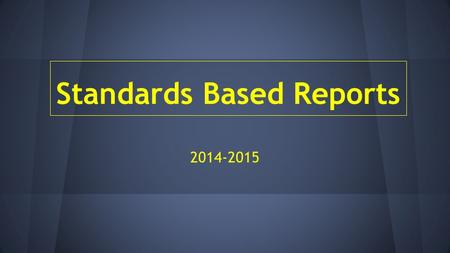 Standards Based Reports 2014-2015. A standards-based report card lists the most important skills students should learn in each subject at a particular.