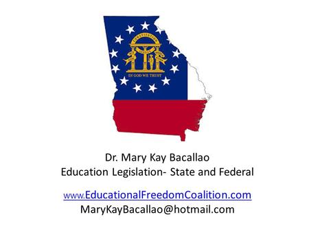 WWW. EducationalFreedomCoalition.com Dr. Mary Kay Bacallao Education Legislation- State and Federal.