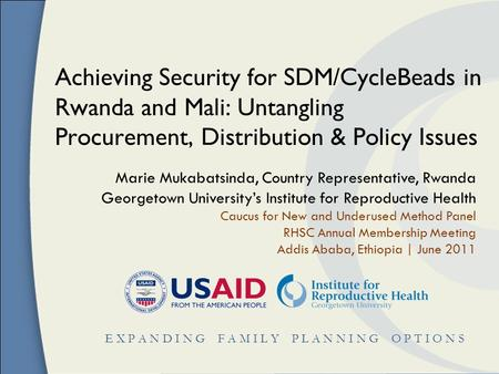 E X P A N D I N G F A M I L Y P L A N N I N G O P T I O N S Achieving Security for SDM/CycleBeads in Rwanda and Mali: Untangling Procurement, Distribution.