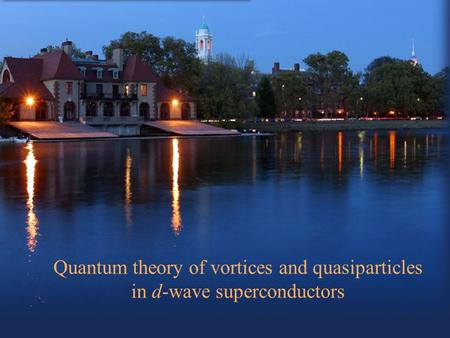 Quantum theory of vortices and quasiparticles in d-wave superconductors.