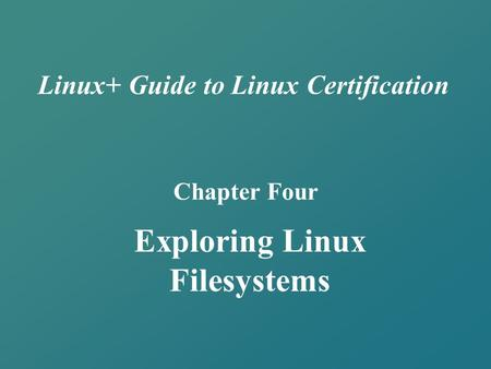 Linux+ Guide to Linux Certification Chapter Four Exploring Linux Filesystems.