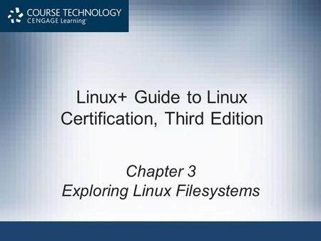 Linux+ Guide to Linux Certification, Third Edition Chapter 3 Exploring Linux Filesystems.