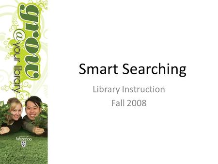 Smart Searching Library Instruction Fall 2008. Breaking down your Topic Imagine the title of the ideal book or magazine article – The virtual economies.