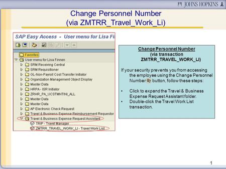 1 Change Personnel Number (via transaction ZMTRR_TRAVEL_WORK_LI) If your security prevents you from accessing the employee using the Change Personnel Number.