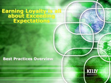 Best Practices Overview Earning Loyalty is all about Exceeding Expectations.