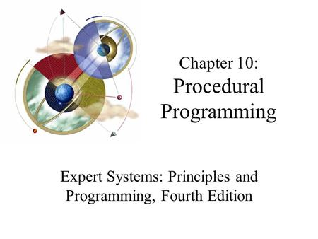 Chapter 10: Procedural Programming Expert Systems: Principles and Programming, Fourth Edition.