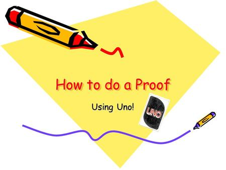 How to do a Proof Using Uno!. What does it mean to prove something? PROOF (pruf) –noun 1. evidence sufficient to establish a thing as true, or to produce.