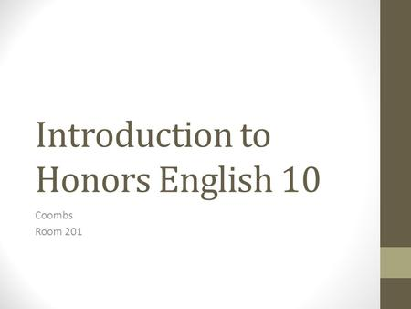 Introduction to Honors English 10 Coombs Room 201.