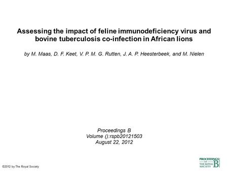 Assessing the impact of feline immunodeficiency virus and bovine tuberculosis co-infection in African lions by M. Maas, D. F. Keet, V. P. M. G. Rutten,