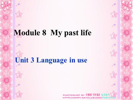 Module 8 My past life Unit 3 Language in use. 动词 be (is, am, are) 的过去式 原形 amisare 过去式 was were.