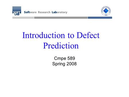 Introduction to Defect Prediction Cmpe 589 Spring 2008.