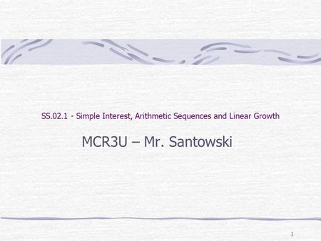 1 SS.02.1 - Simple Interest, Arithmetic Sequences and Linear Growth MCR3U – Mr. Santowski.