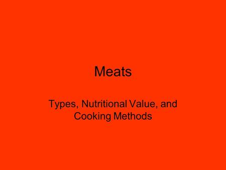 Meats Types, Nutritional Value, and Cooking Methods.