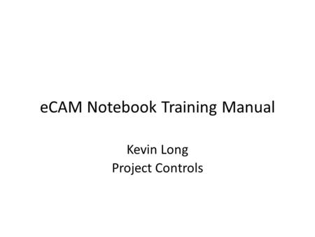 Kevin Long Project Controls eCAM Notebook Training Manual.