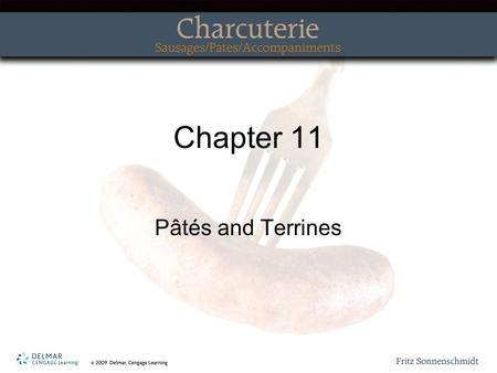 Chapter 11 Pâtés and Terrines. Topics Covered Types of Forcemeats Preparation of Forcemeats.