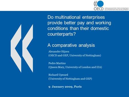 Do multinational enterprises provide better pay and working conditions than their domestic counterparts? A comparative analysis Alexander Hijzen (OECD.