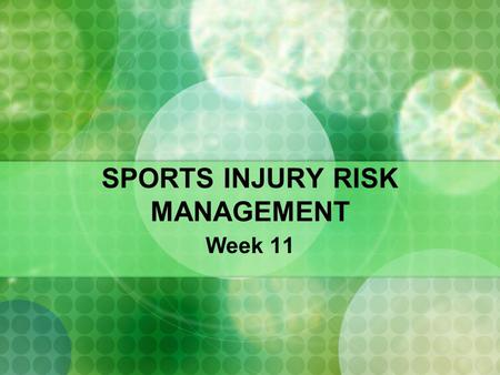 SPORTS INJURY RISK MANAGEMENT Week 11. What do you need to know… What is risk management? Understanding of what could go wrong in training and recovery.