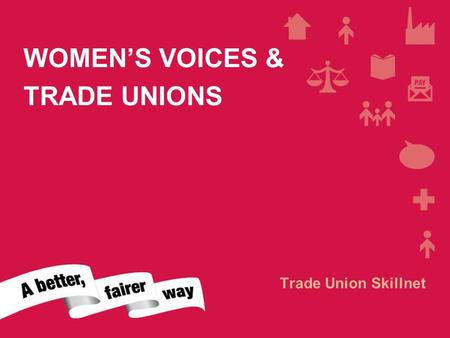 FLEXIBLE LABOUR MARKET WOMEN'S VOICES & TRADE UNIONS Trade Union Skillnet.