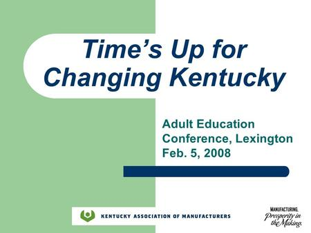 Time's Up for Changing Kentucky Adult Education Conference, Lexington Feb. 5, 2008.