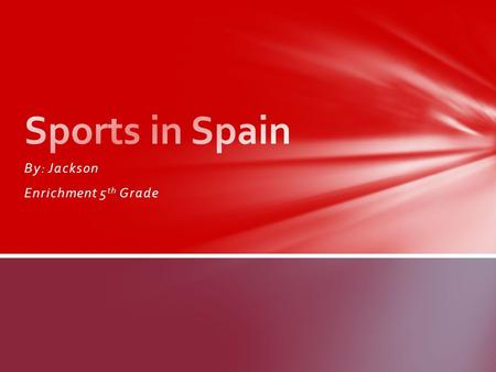 By: Jackson Enrichment 5 th Grade. Sports are an important part of Spain. They play Futbol (soccer), Basketball, Tennis, Cycling, Handball, Water Sports,