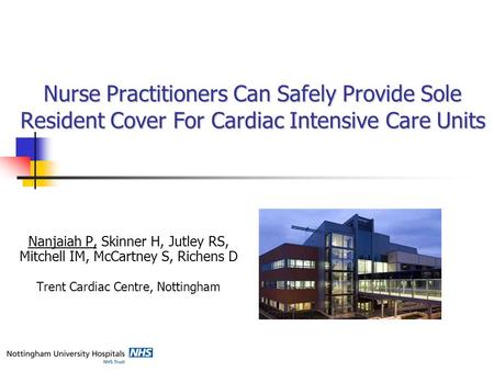 Nurse Practitioners Can Safely Provide Sole Resident Cover For Cardiac Intensive Care Units Nanjaiah P, Skinner H, Jutley RS, Mitchell IM, McCartney S,
