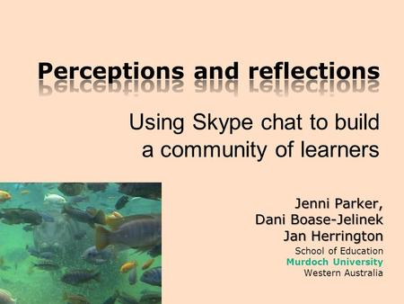 Jenni Parker, Dani Boase-Jelinek Jan Herrington School of Education Murdoch University Western Australia.
