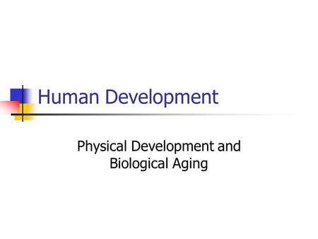 Human Development Physical Development and Biological Aging.
