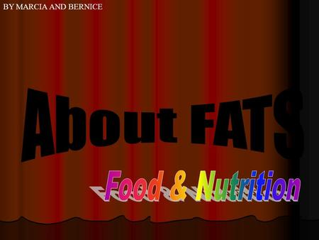BY MARCIA AND BERNICE. What is Fats? Why do we need Fats? What are the functions of Fats? What are the ways to reduce body Fats?