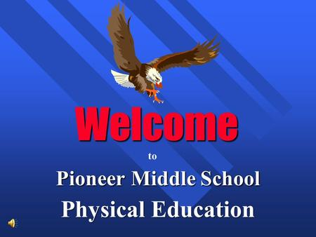 Welcome Pioneer Middle School Physical Education to.