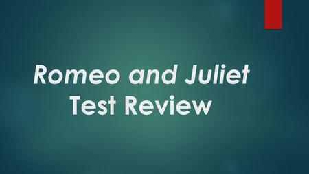 "Romeo and Juliet Test Review. Short Answer Question  Relate our theme ""personal identity through history"" to Romeo and Juliet. How do the personal histories."