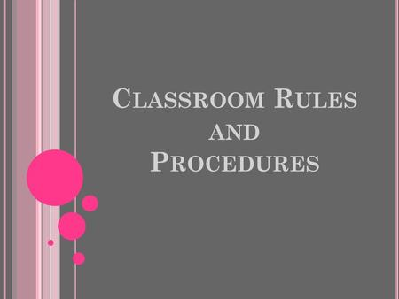 C LASSROOM R ULES AND P ROCEDURES. 1.Be on time to class (everyday) 2.Respect yourself and all those around you at all times. 3.Have all materials and.
