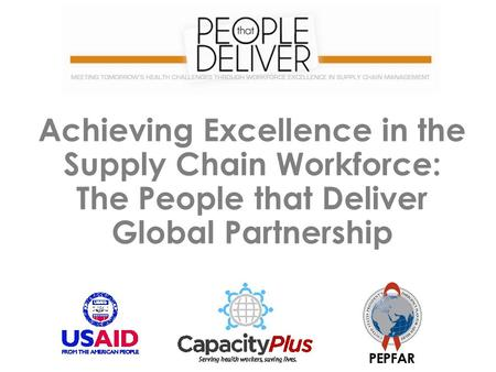 Achieving Excellence in the Supply Chain Workforce: The People that Deliver Global Partnership.