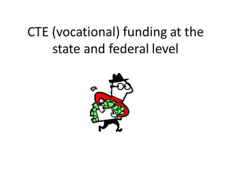 CTE (vocational) funding at the state and federal level.