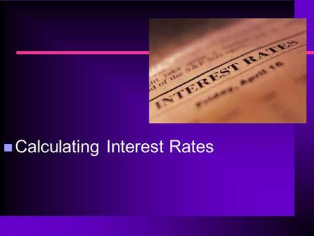 Calculating Interest Rates. Next Generation Science/Common Core Standards Addressed! n CCSS. Math. Content. HSSID.A.2 Use statistics appropriate to the.