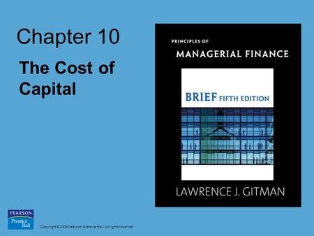 Copyright © 2009 Pearson Prentice Hall. All rights reserved. Chapter 10 The Cost of Capital.