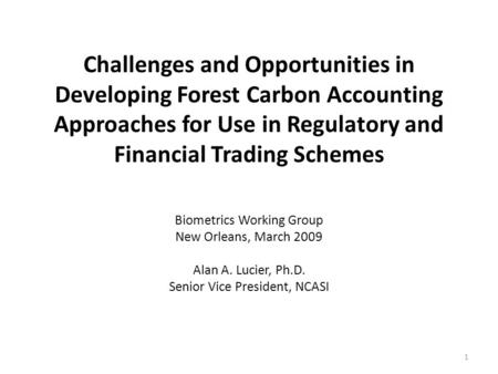Challenges and Opportunities in Developing Forest Carbon Accounting Approaches for Use in Regulatory and Financial Trading Schemes Biometrics Working Group.