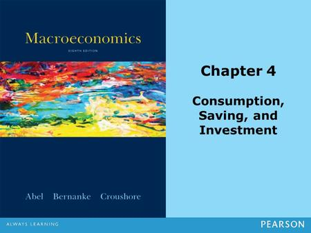Chapter 4 Consumption, Saving, and Investment. Copyright ©2014 Pearson Education, Inc. All rights reserved.4-2 Chapter Outline Consumption and Saving.