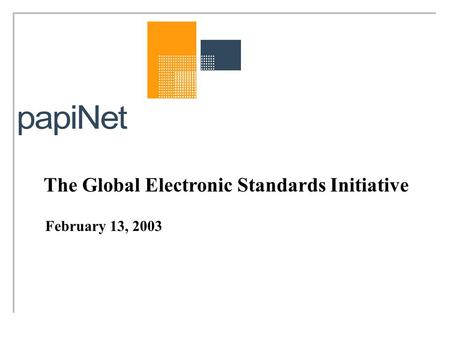 The Global Electronic Standards Initiative February 13, 2003.