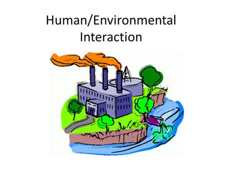 Human/Environmental Interaction