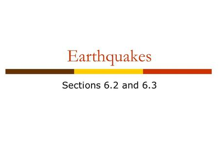 Earthquakes Sections 6.2 and 6.3.