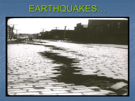 EARTHQUAKES…. What is an Earthquake? Shaking and vibration at the surface of the earth caused by the underground movement along a FAULT plane. Shaking.