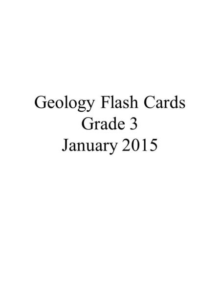 Geology Flash Cards Grade 3 January 2015