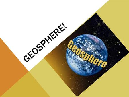 GEOSPHERE!. WHEN YOU THINK OF A SYSTEM, WHAT COMES TO MIND?