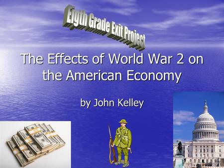 The Effects of World War 2 on the American Economy by John Kelley.