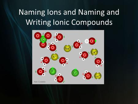 Naming Ions and Naming and Writing Ionic Compounds.