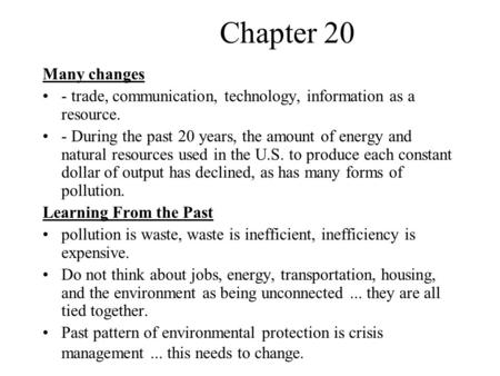 Chapter 20 Many changes - trade, communication, technology, information as a resource. - During the past 20 years, the amount of energy and natural resources.