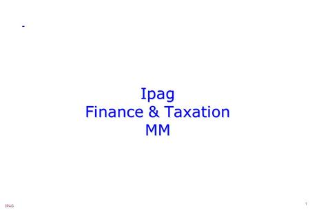 IPAG 1 Ipag Finance & Taxation MM. IPAG 2  Upcoming Planning  Agenda for YTGo – Interactive courses + Exercices / Cases  Today – Introduction Ipag.