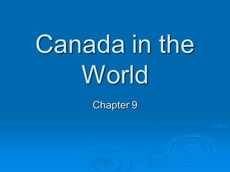 "Canada in the World Chapter 9. After WWII  At the end of the war, the horrors from it made people say ""Never again!""  Canadians joined alliances with."