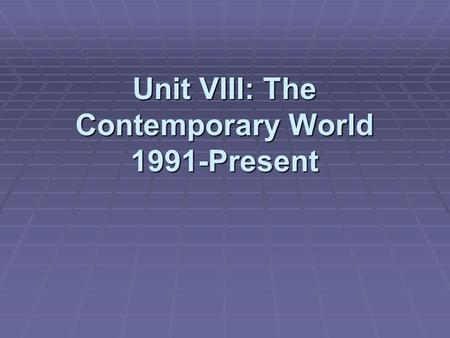 Unit VIII: The Contemporary World 1991-Present. Warm-Up  Think about your world today and the past 10 years….create a quick list of global issues that.